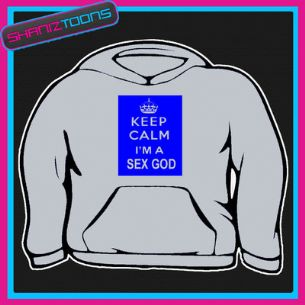 KEEP CALM IM A SEX GOD STUD  HOODIE ALL SIZES & COLOURS